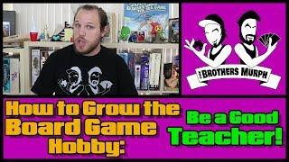 How to Grow the Board Game Hobby: Be a Good Teacher