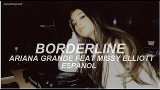 borderline - Ariana Grande ft Missy Elliott // Español