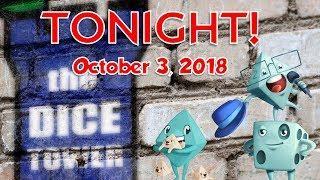 Dice Tower Tonight! - October 3, 2018