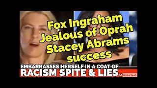 Borderline #FoxRacist  Ingraham #Jealousof Oprah Stacey Abrams success