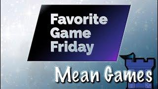 Favorite Game Friday Mean Games