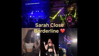 SARAH CLOSE BORDERLINE SHOW VLOG!!!
