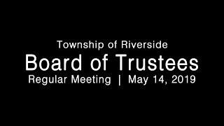 LIVE: Township of Riverside Board of Trustees Regular Meeting 05-14-19