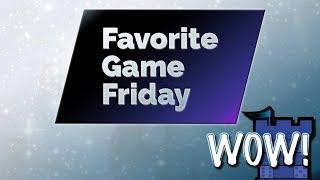 Favorite Game Friday WOW!