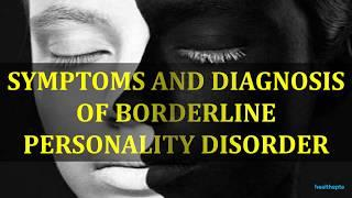 SYMPTOMS AND DIAGNOSIS OF BORDERLINE PERSONALITY DISORDER