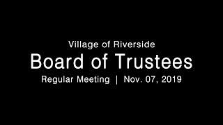 LIVE: Village of Riverside Board of Trustees Regular Meeting 11-07-19