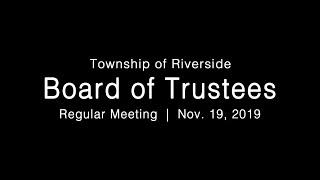 LIVE: Township of Riverside Board of Trustees Regular Meeting 11-19-19