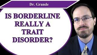 Is Borderline Personality Disorder Actually a Trait Disorder?