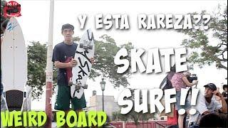 LA TABLA  MAS RARA QUE HE PATINADO  - SKATE SURF - WEIRD BOARD
