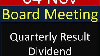 आज 04 Nov  को  Board meeting रखी है , Quarterly Result, dividend  के लिए