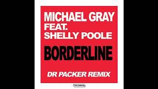 Michael Gray ft Shelly Poole - Borderline (Dr Packer Remix)