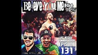 Believe You Me w/Michael Bisping #131 FULL VIDEO - I Hit Myself (Mike Perry)