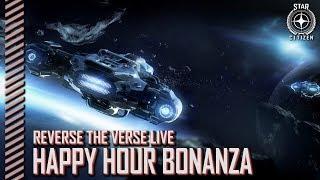 Star Citizen: Reverse the Verse LIVE - Happy Hour Bonanza