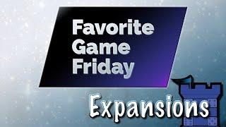 Favorite Game Friday Expansions