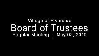 LIVE: Village of Riverside Board of Trustees Regular Meeting 05-02-19