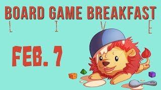Board Game Breakfast Live! (Feb. 7)