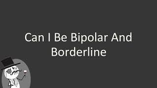Can I be bipolar and borderline