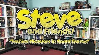 Steve and Friends: Fashion Disasters in Board Games