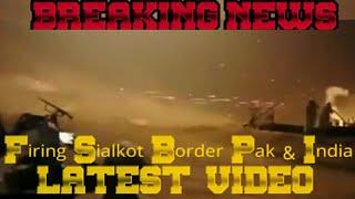 sialkot borders firing India and Pakistan LATEST VIDEO