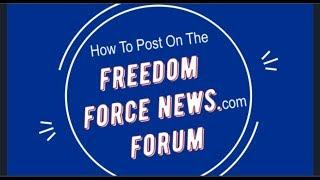 QAnon Patriot Board - How to Post to Freedom Force NEWS.com/ Forum