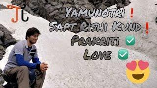Yamunotri ! Sapt Rishi Kund ! ∫ Prakriti = ∞ Love