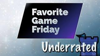 Favorite Game Friday Underrated