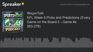 NFL Week 6 Picks and Predictions (Every Game on the Board II - Game #s 263-278)