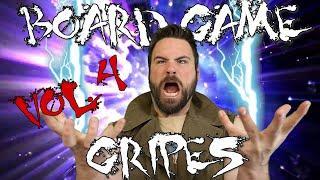 BOARD GAME GRIPES VOL. 4!!!!