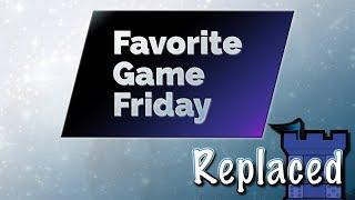 Favorite Game Friday Replaced