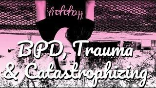 Borderline, Trauma, & Catastrophizing