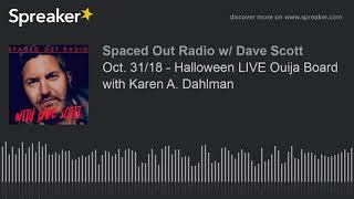 Oct. 31/18 - Halloween LIVE Ouija Board with Karen A. Dahlman