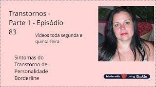 Sintomas do Transtorno de Personalidade Borderline - Episódio 83 - Transtornos - Parte 1