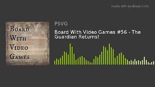 Board With Video Games #56 - The Guardian Returns!