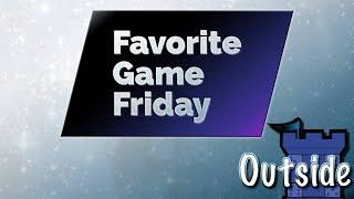 Favorite Game Friday Outside