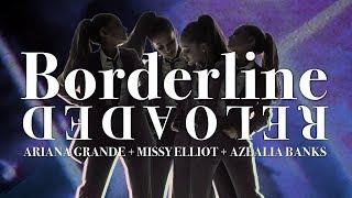 Ariana Grande - Borderline (feat. Missy Elliot & Azealia Banks) [Reloaded]