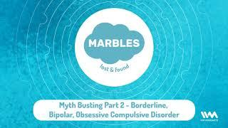 Marbles Lost & Found Ep. 09: Myth Busting Part 2 - Borderline, Bipolar, Obsessive Compulsive...