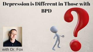 Depression is Different in Those with Borderline Personality Disorder BPD