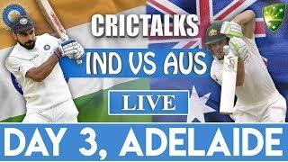 Live: IND Vs AUS 1st Test | Day 3 | Live Scores & Commentary | 2018 Series