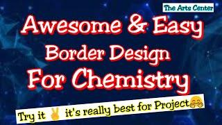 Chemistry Border Design for School Project | Easy Border design | Project work by The Arts Center