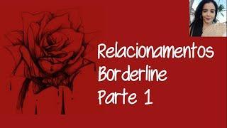 Relacionamentos Borderline - Parte 1 - Olhando para dentro