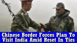 Chinese Border Forces Plan To Visit India Amid Reset In Ties