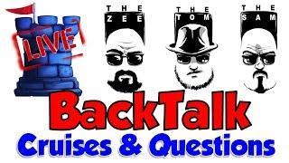 LIVE: BackTalk (Cruises & Questions)