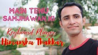 में तेनु समजावा की Samjhawan  Song By Himanshu Thakkar |  Live Key Board Instrumental Song