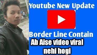 Youtube New update 2019! Borderline contain video ab viral nehi hogi!  Youtube update