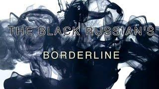 THE BLACK RUSSIAN'S - Borderline (Trailer)