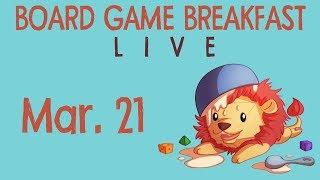 Board Game Breakfast Live! (Mar 21)