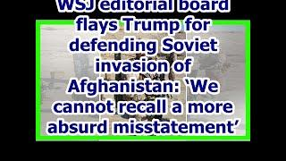 Today News - WSJ editorial board flays Trump for defending Soviet invasion of Afghanistan: 'We cann