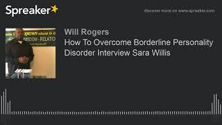 How To Overcome Borderline Personality Disorder Interview Sara Willis (made with Spreaker)