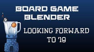 Board Game Blender - Looking Forward to 2019