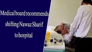 Medical board recommends shifting Nawaz Sharif to hospital